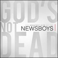 God's Not Dead: The Greatest Hits of the Newsboys - Newsboys