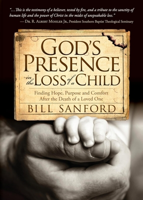 God's Presence in the Loss of a Child: Finding Hope, Purpose and Comfort After the Death of a Loved One - Sanford, Bill