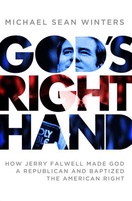 God's Right Hand: How Jerry Falwell Made God a Republican and Baptized the American Right - Winters, Michael Sean