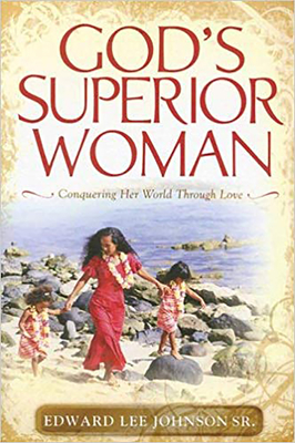 God's Superior Woman - Johnson, Edward Lee, Sr.
