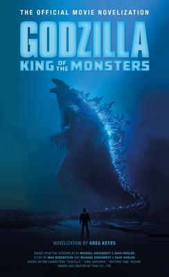 Godzilla: King of the Monsters - The Official Movie Novelization - Keyes, Greg