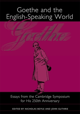 Goethe and the English-Speaking World: A Cambridge Symposium for His 250th Anniversary - Boyle, Nicholas (Editor), and Guthrie, John (Editor)