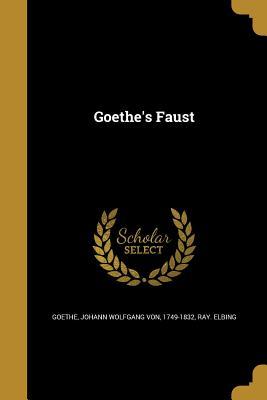 Goethe's Faust - Goethe, Johann Wolfgang Von 1749-1832 (Creator), and Elbing, Ray