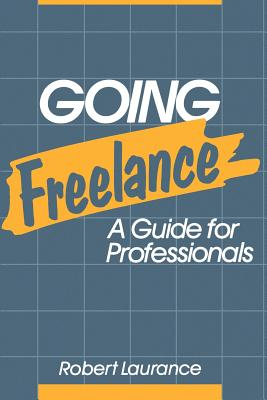 Going Freelance: A Guide for Professionals - Laurance, Robert