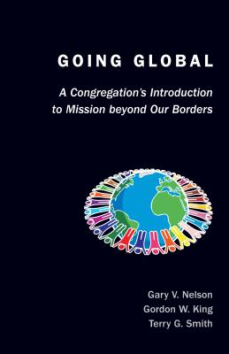Going Global: A Congregation's Introduction to Mission Beyond Our Borders - Nelson, Gary V, and King, Gordon W, and Smith, Terry G