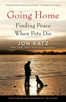 Going Home: Finding Peace When Pets Die - Katz, Jon