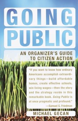Going Public: An Organizer's Guide to Citizen Action - Gecan, Michael