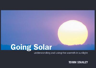Going Solar: Understanding and Using the Warmth in Sunlight - Stanley, Tomm