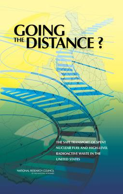Going the Distance?: The Safe Transport of Spent Nuclear Fuel and High-Level Radioactive Waste in the United States - National Research Council, and Transportation Research Board, and Nuclear and Radiation Studies Board