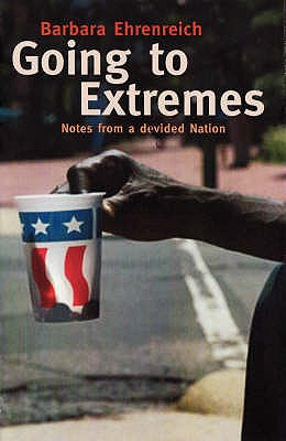 Going to Extremes: Notes from a Divided Nation - Ehrenreich, Barbara