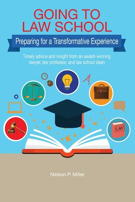 Going to Law School: Preparing for a Transformative Experience - Miller, Nelson P