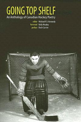 Going Top Shelf: An Anthology of Canadian Hockey Poetry - Kennedy, Michael P J (Editor)