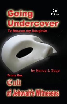 Going Undercover to Rescue My Daughter, from the Cult of Jehovah's Witnesses 2nd Edition - Sage, Nancy J