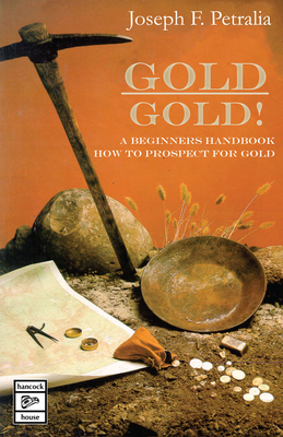 Gold! Gold!: A Beginners Handbook: How to Prospect for Gold - Petralia, Joseph F.