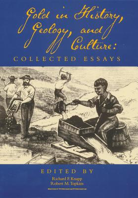 Gold in History, Geology, and Culture: Collected Essays - Knapp, Richard F (Editor)