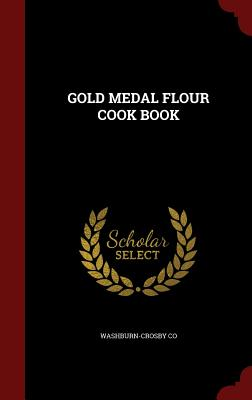 Gold Medal Flour Cook Book - Co, Washburn-Crosby