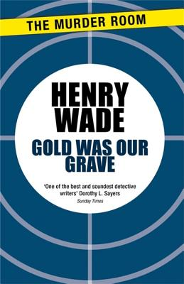 Gold was our grave - Wade, Henry
