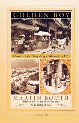Golden Boy: Memories of a Hong Kong Childhood - Booth, Martin