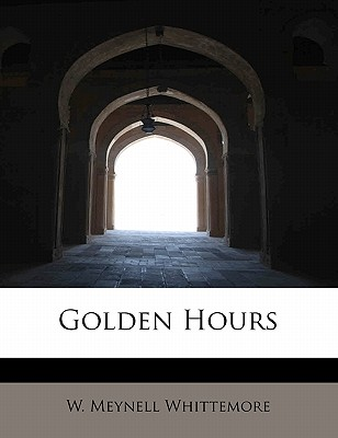 Golden Hours - Whittemore, W Meynell