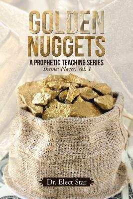 Golden Nuggets: A Prophetic Teaching Series: Theme: Places, Vol. 1 - Dr Elect Star