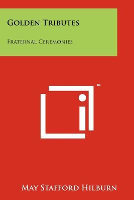 Golden Tributes: Fraternal Ceremonies - Hilburn, May Stafford