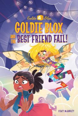 Goldie Blox and the Best Friend Fail! (Goldieblox) - McAnulty, Stacy