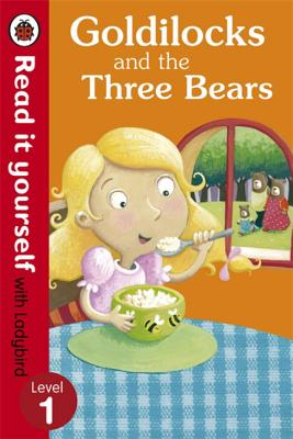 Goldilocks and the Three Bears - Read It Yourself with Ladybird: Level 1 -