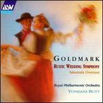 Goldmark: Rustic Wedding Symphony; Sakuntala Overture