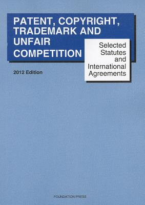 Goldstein and Reese's Selected Statutes and International Agreements on Unfair Competition, Trademark, Copyright and Patent, 2012 - Goldstein, Paul, and Reese, R Anthony