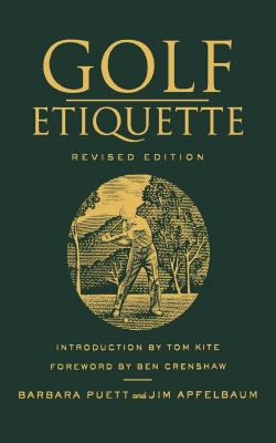Golf Etiquette, Revised Edition - Puett, Barbara, and Apfelbaum, Jim, and Crenshaw, Ben (Foreword by)