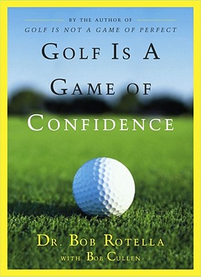 Golf Is a Game of Confidence - Rotella, Bob, Dr., and Cullen, Bob