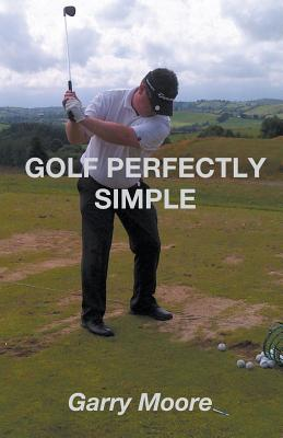 Golf Perfectly Simple - Moore, Garry