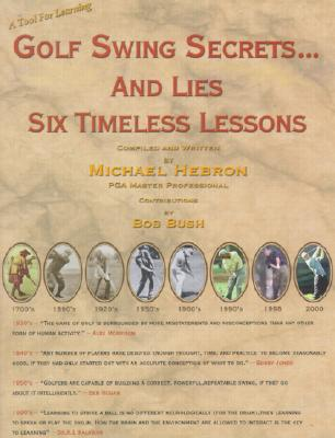 Golf Swing Secrets and Lies: Six Timeless Lessons - Hebron, Michael