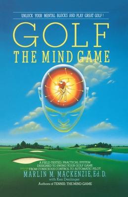 Golf: The Mind Game - MacKenzie, Marlin, and Denlinger, Ken