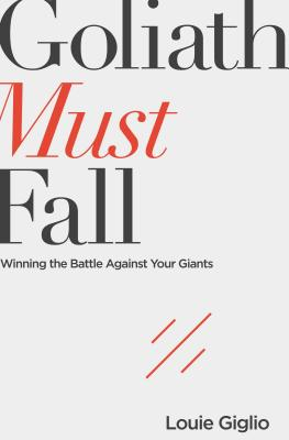 Goliath Must Fall: Winning the Battle Against Your Giants - Giglio, Louie