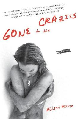 Gone to the Crazies: A Memoir - Weaver, Alison