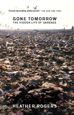 Gone Tomorrow: The Hidden Life of Garbage - Rogers, Heather