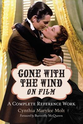 Gone with the Wind on Film: A Complete Reference - Molt, Cynthia Marylee