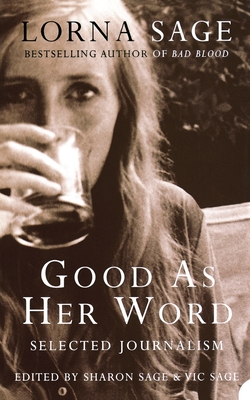Good as her Word: Selected Journalism - Sage, Lorna, and Sage, Sharon (Editor), and Sage, Victor (Editor)