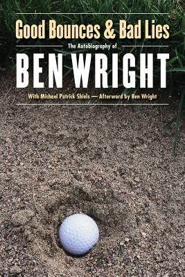 Good Bounces and Bad Lies - Wright, Ben, and Shiels, Michael Patrick