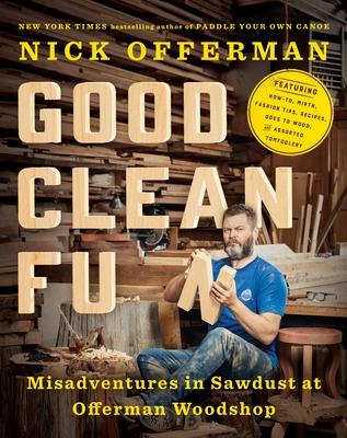 Good Clean Fun: Misadventures in Sawdust at Offerman Woodshop - Offerman, Nick