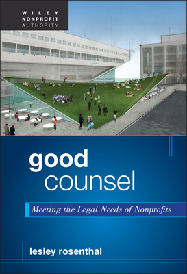 Good Counsel: Meeting the Legal Needs of Nonprofits - Rosenthal, Lesley F.