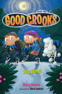 Good Crooks Book Two: Dog Gone! - Amato, Mary, and Jenkins, Ward