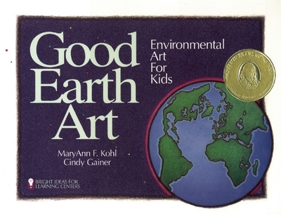 Good Earth Art: Environmental Art for Kids - Kohl, MaryAnn F
