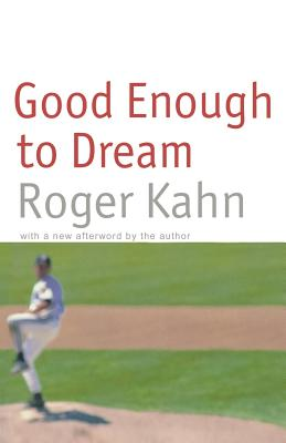 Good Enough to Dream - Kahn, Roger