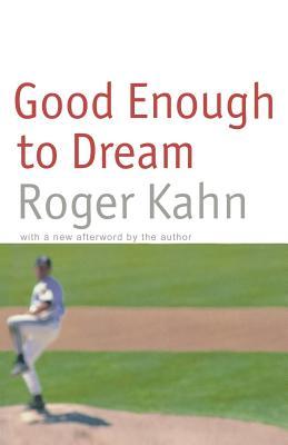 Good Enough to Dream - Kahn, Roger