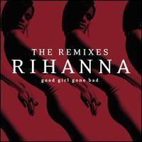 Good Girl Gone Bad [The Remixes] - Rihanna