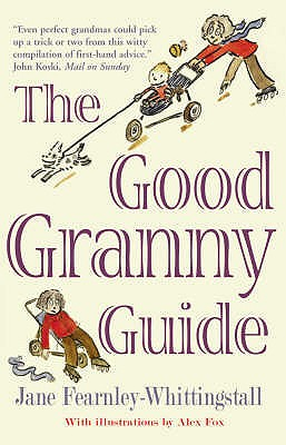 Good Granny Guide: Or How to be a Modern Grandmother - Fearnley-Whittingstall, Jane