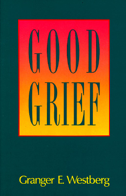 Good Grief: A Constructive Approach to the Problem of Loss - Westberg, Granger