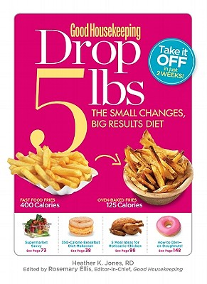 Good Housekeeping Drop 5 lbs: The Small Changes, Big Results Diet - Jones, Heather K, Rd, and Good Housekeeping (Editor)